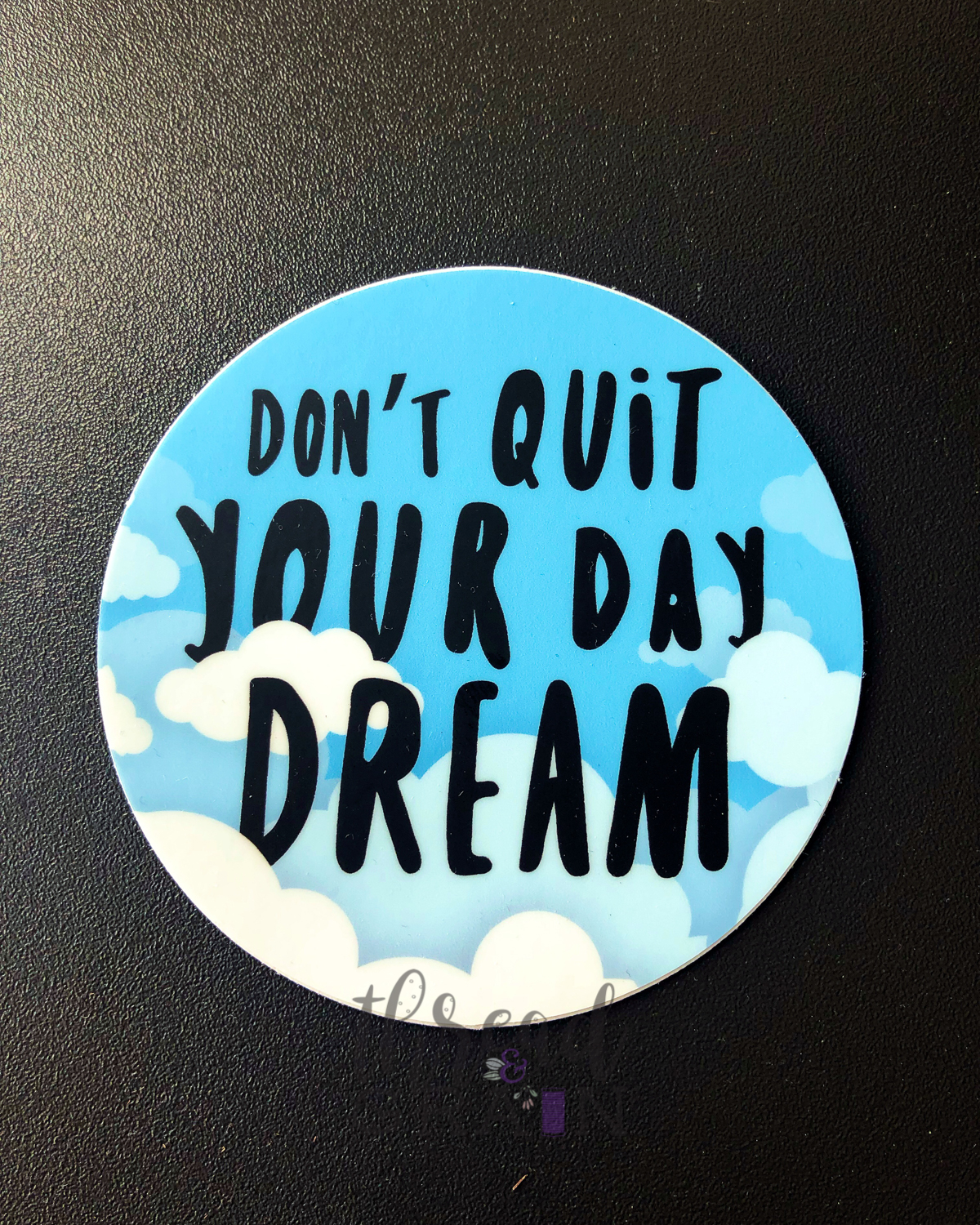 Don't Quit Your Daydream PERMANENT + WATERPROOF STICKER