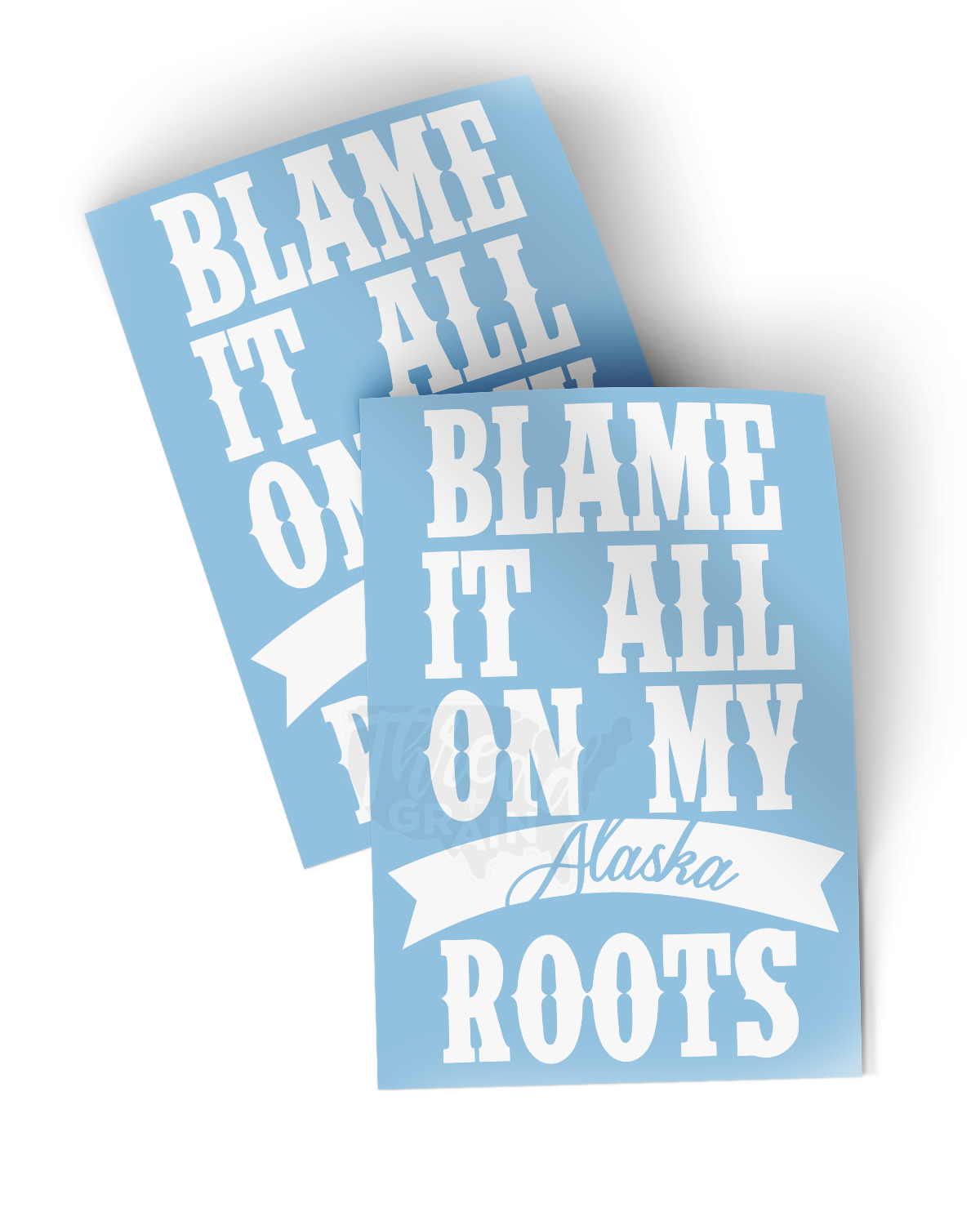 Alaska :: Blame It All On My Roots DECAL