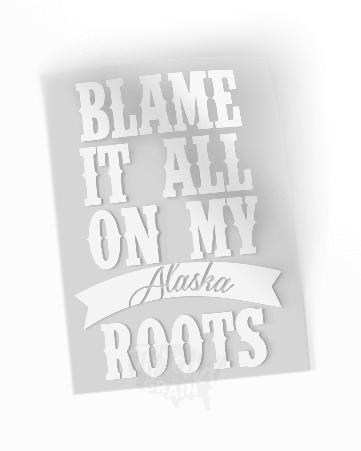Alaska :: Blame It All On My Roots IRON-ON TRANSFER