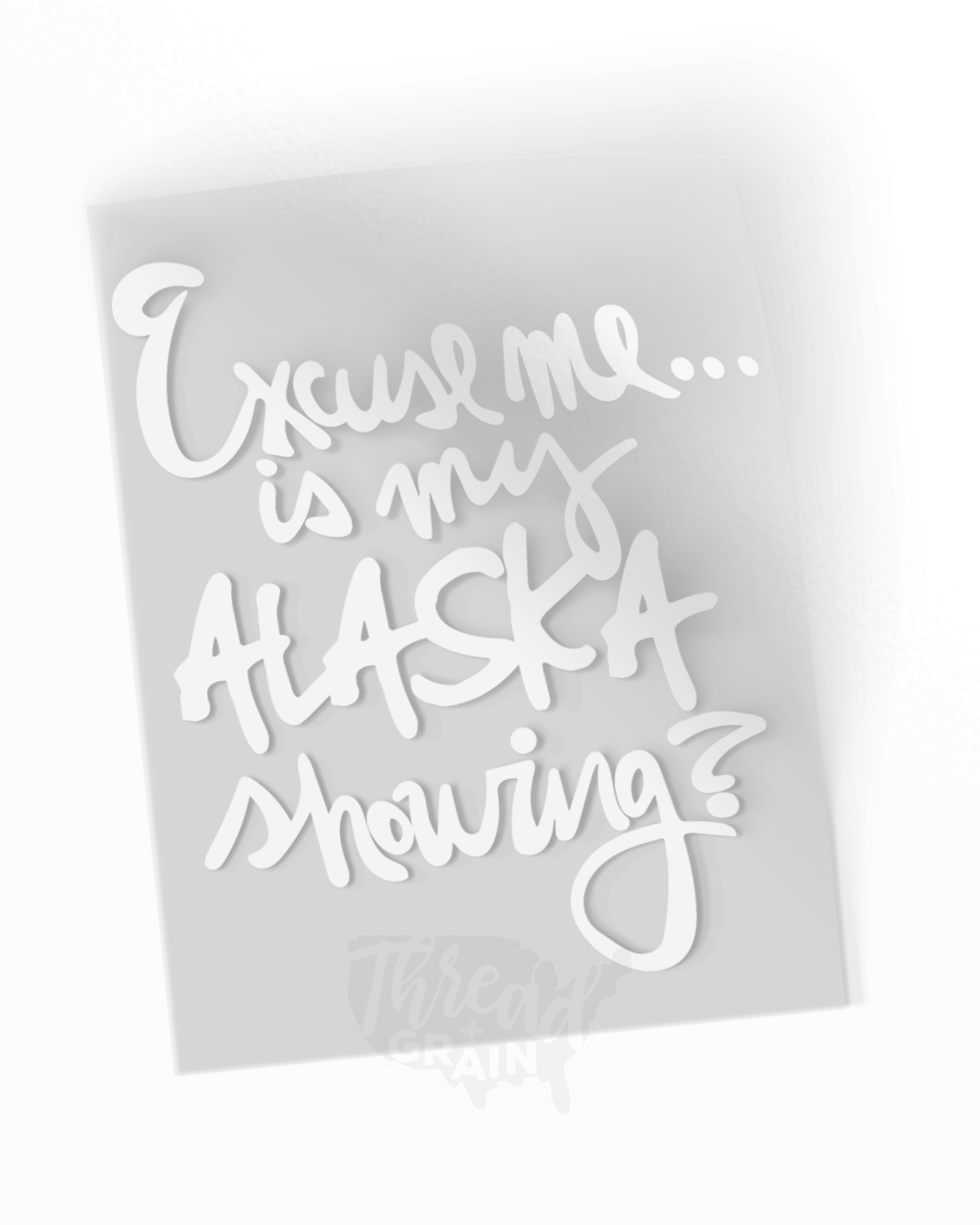 Alaska :: Is My Alaska Showing? IRON-ON TRANSFER