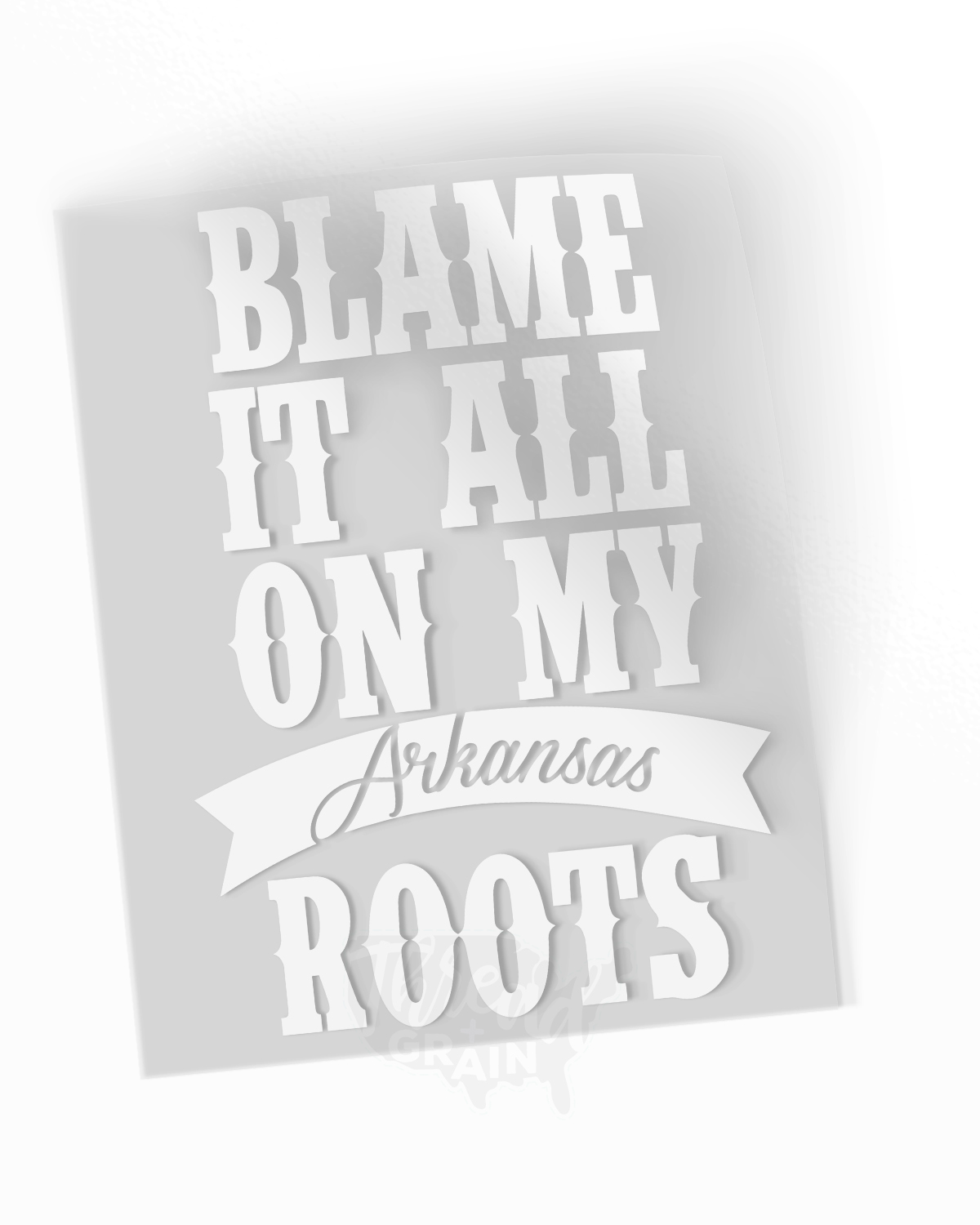 Arkansas :: Blame It All On My Roots IRON-ON TRANSFER