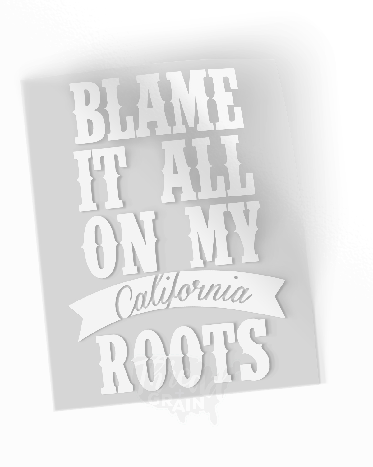 California :: Blame It All On My Roots IRON-ON TRANSFER