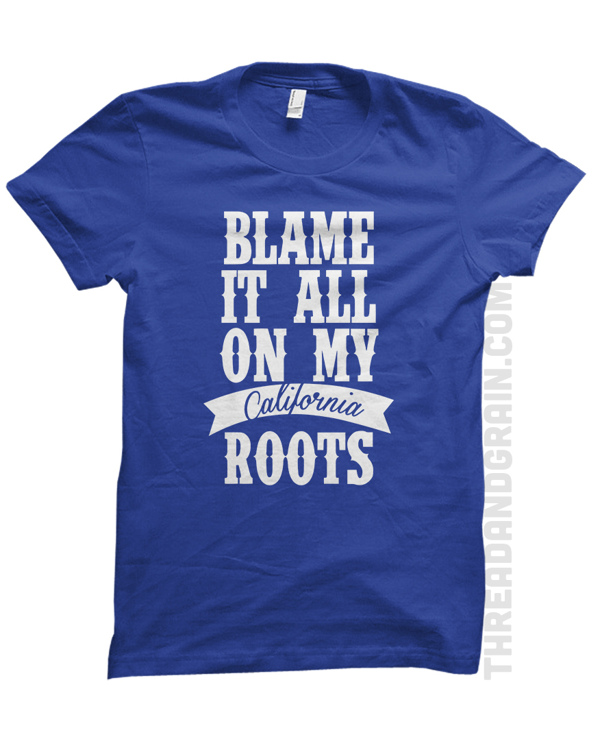 California :: Blame It All On My Roots TEE